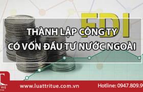 Thủ tục thành lập công ty có vốn đầu tư nước ngoài tại Việt Nam